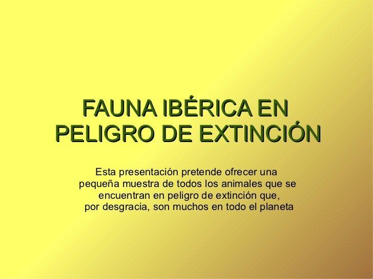 Esta presentación pretende ofrecer una  pequeña muestra de todos los animales que se  encuentran en peligro de extinción q...