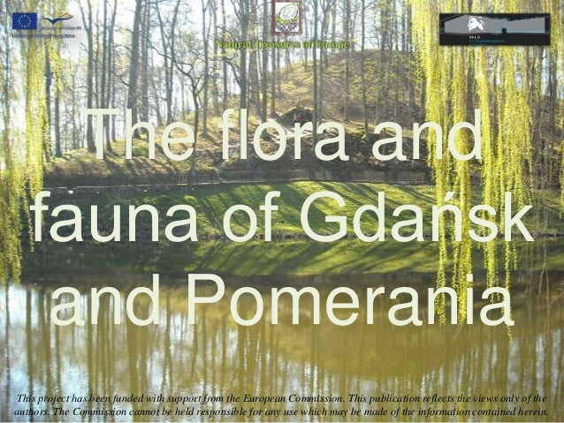 Natural Treasures of Europe     The flora and   fauna of Gdańsk    and PomeraniaThis project has been funded with support ...