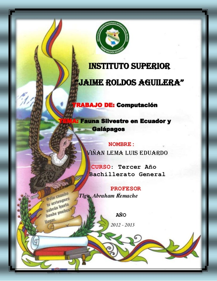 """INSTITUTO SUPERIOR        """"JAIME ROLDOS AGUILERA""""        TRABAJO DE: Computación    TEMA: Fauna Silvestre en Ecuador y    ..."""