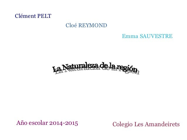 Clément PELT Año escolar 2014-2015 Colegio Les Amandeirets Cloé REYMOND Emma SAUVESTRE