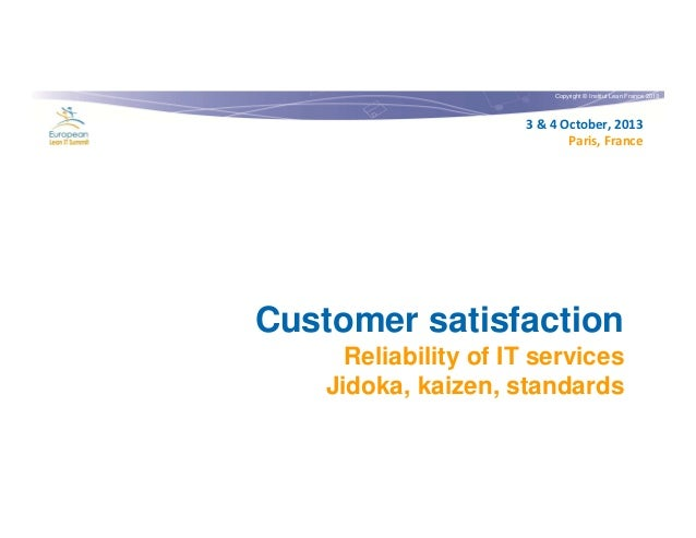 Copyright © Institut Lean France 2013  3 & 4 October, 2013 Paris, France  Customer satisfaction Reliability of IT services...