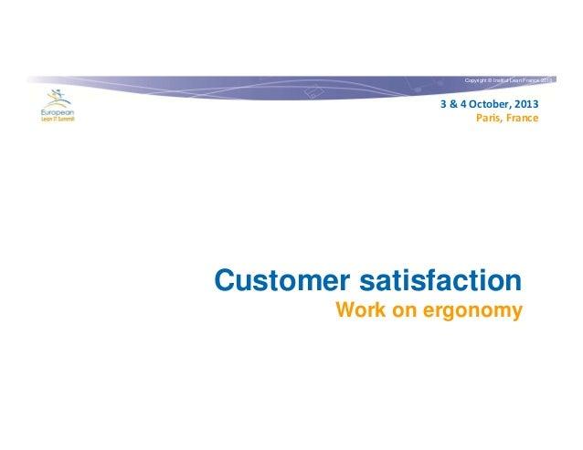 Copyright © Institut Lean France 2013  3 & 4 October, 2013 Paris, France  Customer satisfaction Work on ergonomy