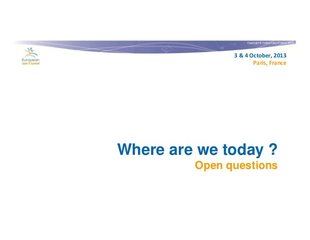 Copyright © Institut Lean France 2013  3 & 4 October, 2013 Paris, France  Where are we today ? Open questions