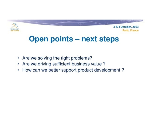 Copyright © Institut Lean France 2013  3 & 4 October, 2013 Paris, France  Open points – next steps • Are we solving the ri...