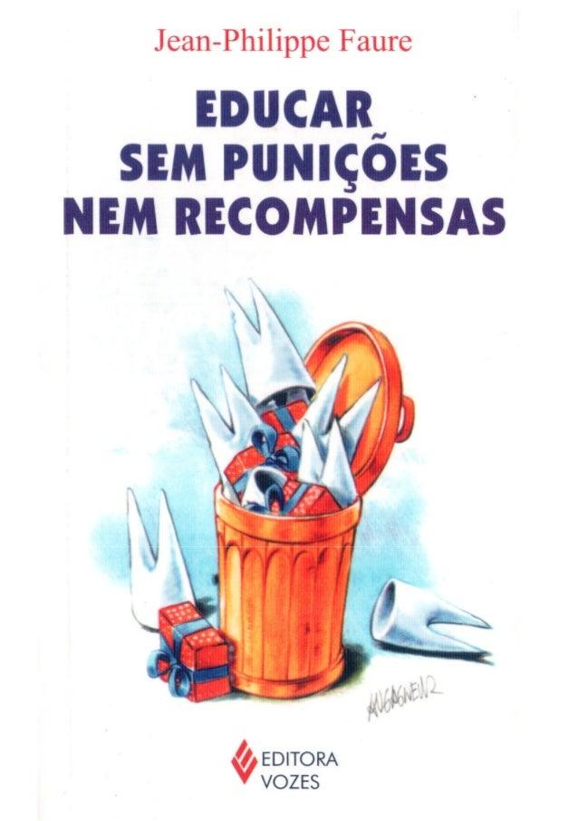 Jean-Philippe Faure Educar sem punições nem recompensas Tradução de Stephania Matousek EDITORA VOZES Petrópolis