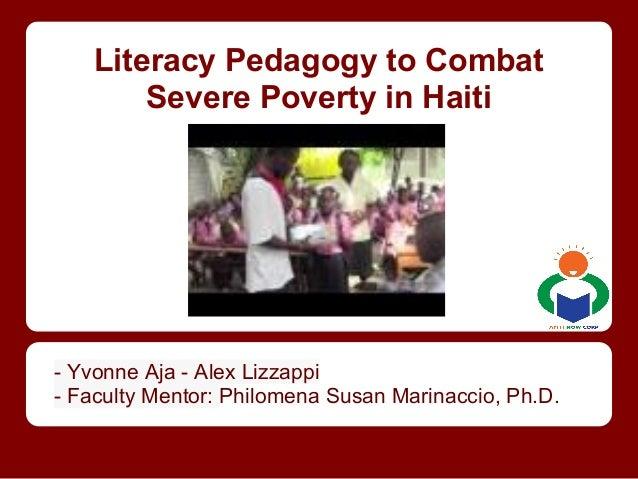 Literacy Pedagogy to CombatSevere Poverty in Haiti- Yvonne Aja - Alex Lizzappi- Faculty Mentor: Philomena Susan Marinaccio...