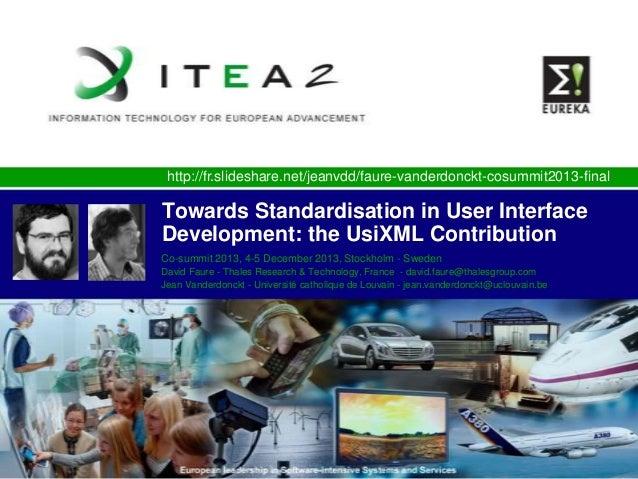 http://fr.slideshare.net/jeanvdd/faure-vanderdonckt-cosummit2013-final  Towards Standardisation in User Interface Developm...