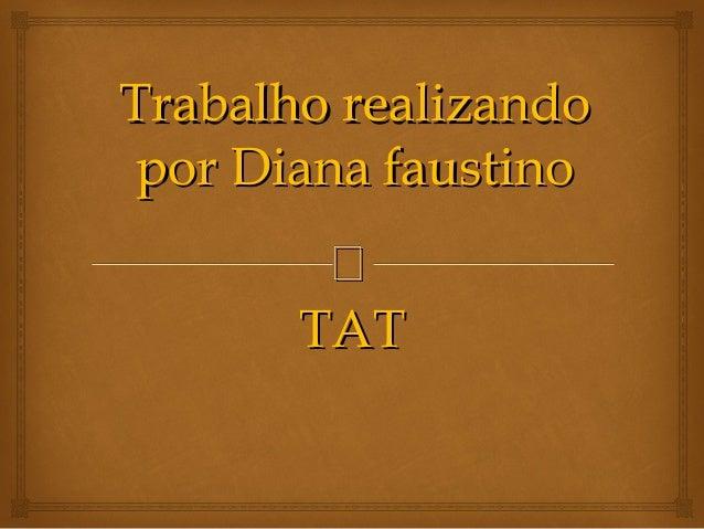 Trabalho realizando por Diana faustino               TAT