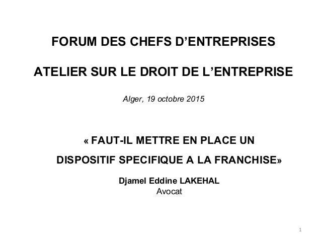 FORUM DES CHEFS D'ENTREPRISES ATELIER SUR LE DROIT DE L'ENTREPRISE Alger, 19 octobre 2015 « FAUT-IL METTRE EN PLACE UN DIS...