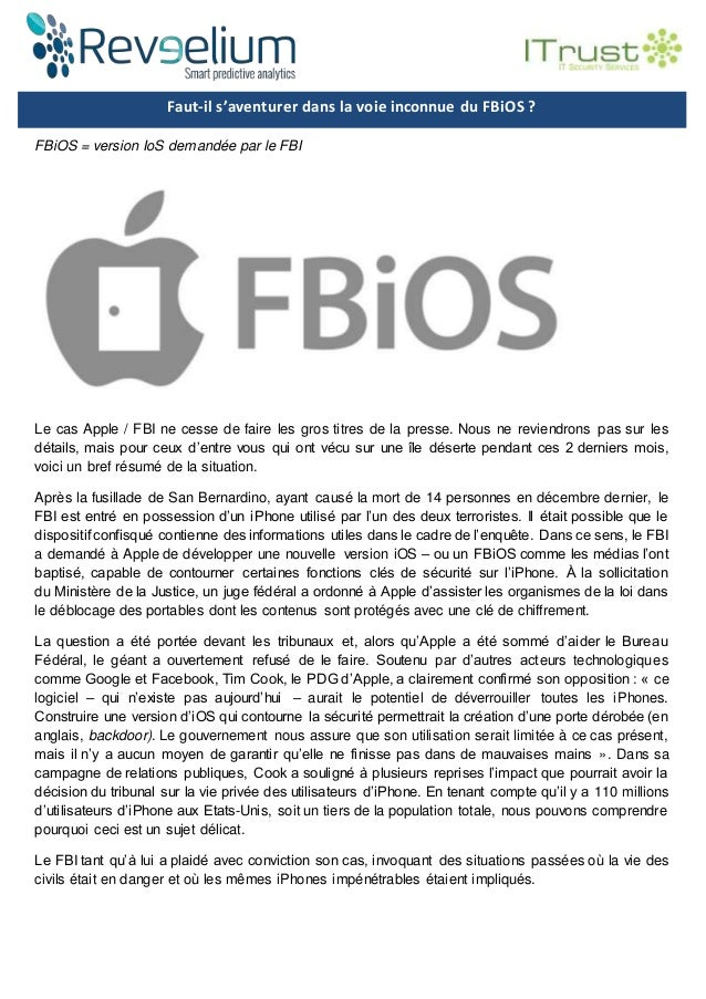 Faut-il s'aventurer dans la voie inconnue du FBiOS ? FBiOS = version IoS demandée par le FBI Le cas Apple / FBI ne cesse d...