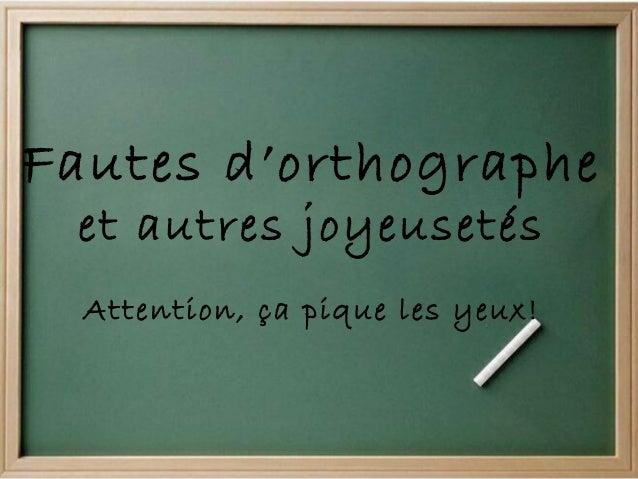 Fautes d'orthographe et autres joyeusetés Attention, ça pique les yeux!
