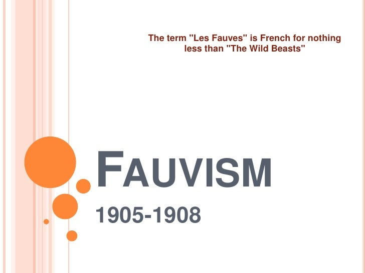 """Fauvism<br />1905-1908<br />        By Casandra Stark<br />The term """"Les Fauves"""" is French for nothing less ..."""