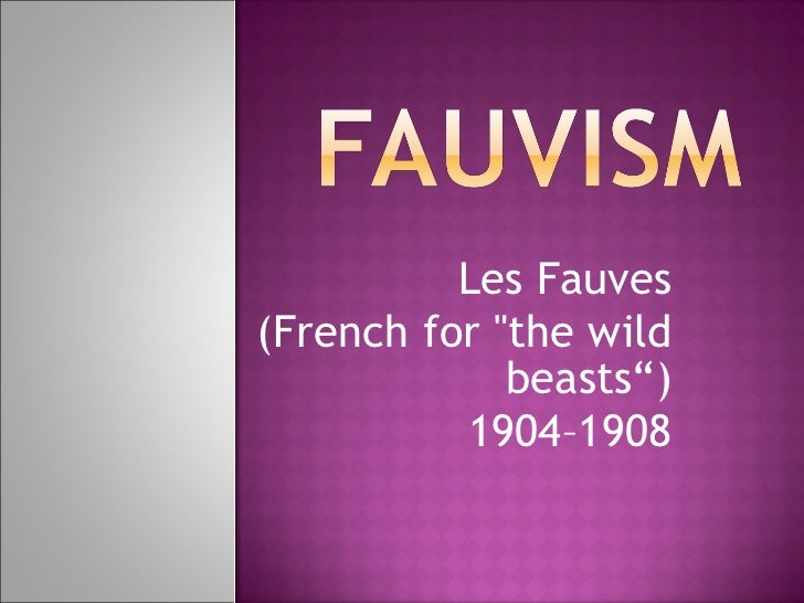 """Les Fauves (French for """"the wild beasts"""") 1904–1908"""