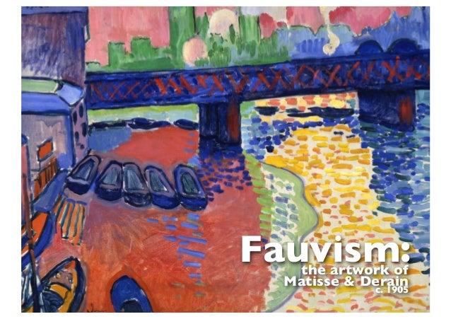 Fauvism:the artwork of Matisse & Derain c. 1905