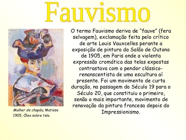 """<ul><li>O termo Fauvismo deriva de """"fauve"""" (fera selvagem), exclamação feita pelo crítico de arte Louis Vauxcelles perante..."""