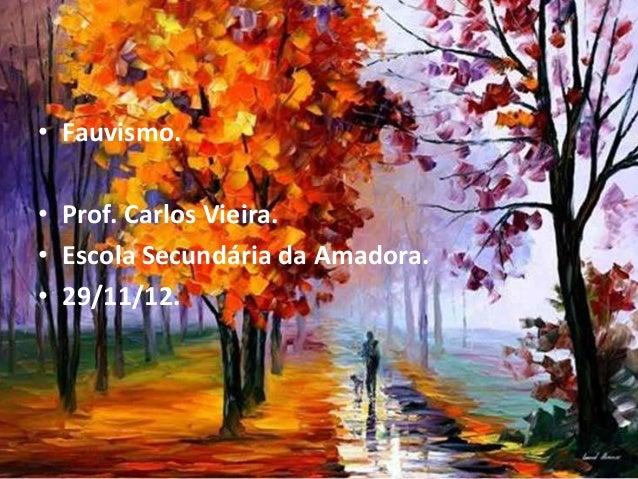 • Fauvismo.• Prof. Carlos Vieira.• Escola Secundária da Amadora.• 29/11/12.