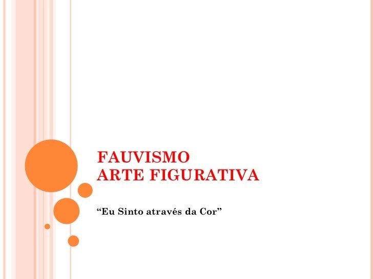 """FAUVISMO  ARTE FIGURATIVA  """" Eu Sinto através da Cor"""""""