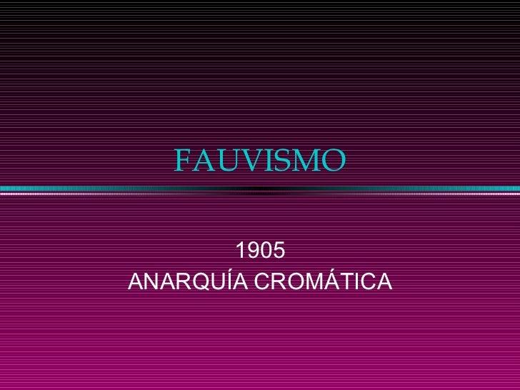 FAUVISMO 1905 ANARQUÍA CROMÁTICA
