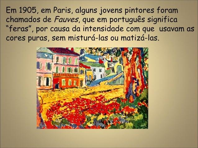 """Em 1905, em Paris, alguns jovens pintores foram chamados de Fauves, que em português significa """"feras"""", por causa da inten..."""