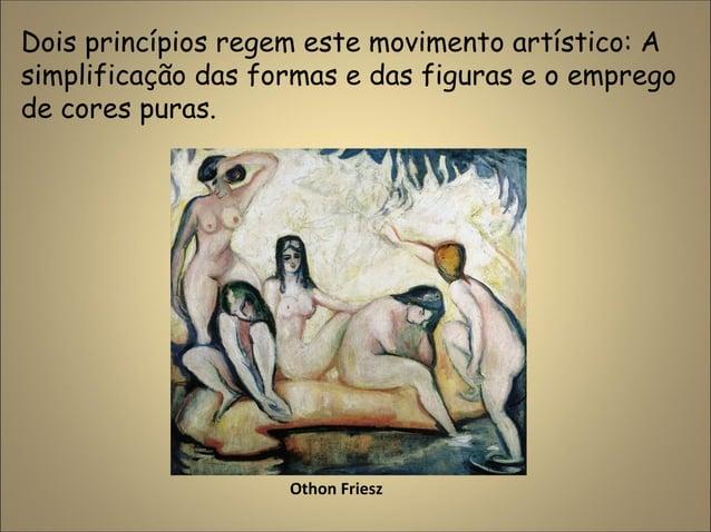 Dois princípios regem este movimento artístico: A simplificação das formas e das figuras e o emprego de cores puras. Othon...
