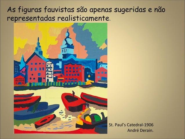 As figuras fauvistas são apenas sugeridas e não representadas realisticamente. St. Paul's Catedral-1906 André Derain.
