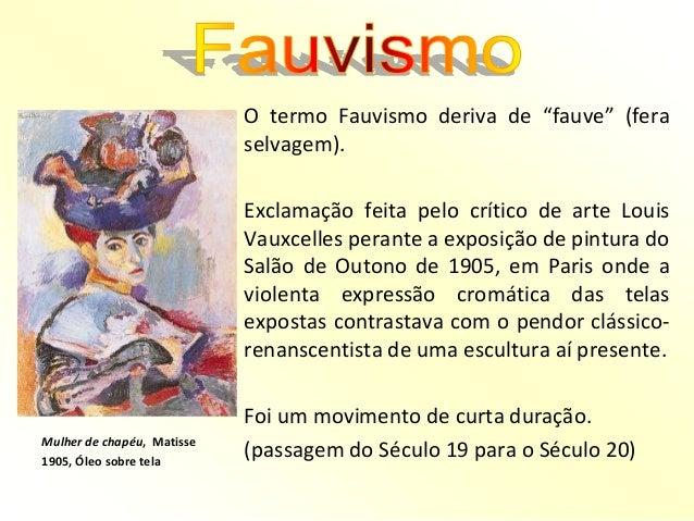 """O termo Fauvismo deriva de """"fauve"""" (fera selvagem). Exclamação feita pelo crítico de arte Louis Vauxcelles perante a expos..."""