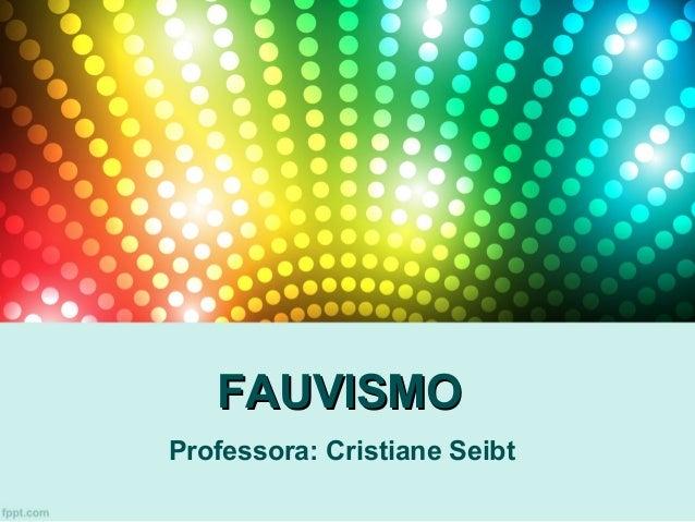 FAUVISMOFAUVISMO Professora: Cristiane Seibt