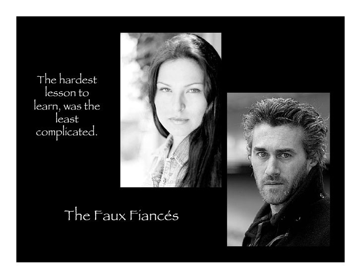 The hardest   lesson tolearn, was the     least complicated.      The Faux Fiancés