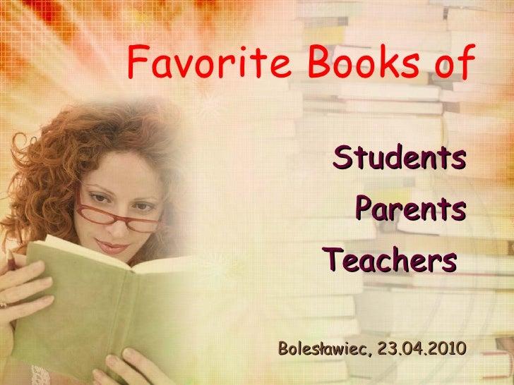 Favorite Books of  Students Parents Teachers  Bolesławiec, 23.04.2010