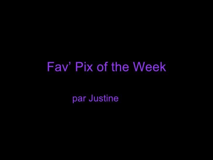 Fav' Pix of the Week par Justine