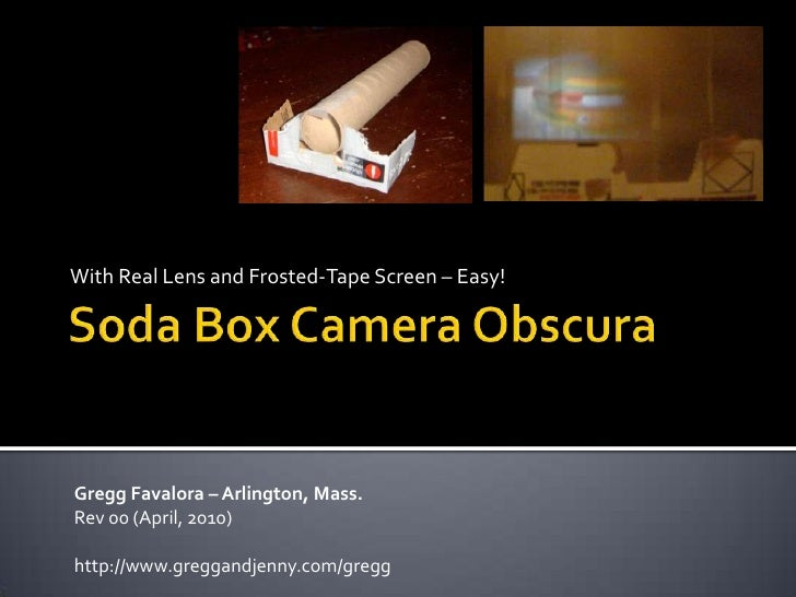 Soda Box Camera Obscura<br />With Real Lens and Frosted-Tape Screen – Easy!<br />Gregg Favalora – Arlington, Mass.<br />Re...
