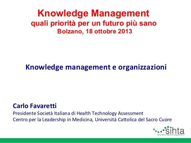 Knowledge Management quali priorità per un futuro più sano Bolzano, 18 ottobre 2013  Knowledge management e organizzazioni...