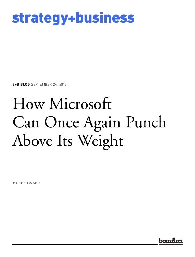 S+B BLOG SEPTEMBER 24, 2013 strategy+business How Microsoft Can Once Again Punch Above Its Weight BY KEN FAVARO
