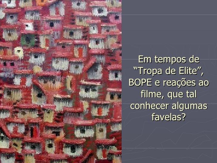 """Em tempos de """"Tropa de Elite"""", BOPE e reações ao filme, que tal conhecer algumas favelas?"""