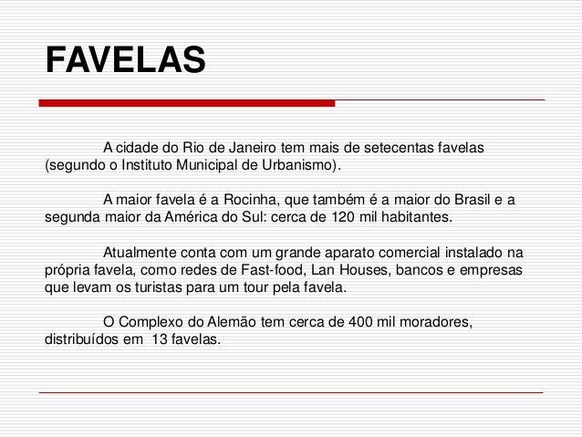 A cidade do Rio de Janeiro tem mais de setecentas favelas (segundo o Instituto Municipal de Urbanismo). A maior favela é a...