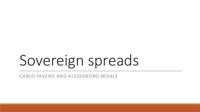 Sovereign spreads CARLO FAVERO AND ALESSANDRO MISALE