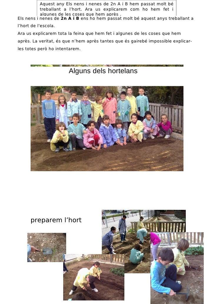 Aquest any Els nens i nenes de 2n A i B hem passat molt bé            treballant a l'hort. Ara us explicarem com ho hem fe...