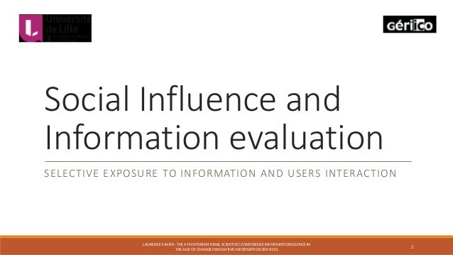 Social Influence and Information evaluation SELECTIVE EXPOSURE TO INFORMATION AND USERS INTERACTION LAURENCEFAVIER-THE 4TH...