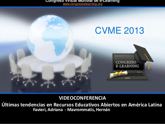 Favieri, Adriana - Mavrommatis, Hernán CVME 2013 #CVME #congresoelearning Congreso Virtual Mundial de e-Learning www.congr...