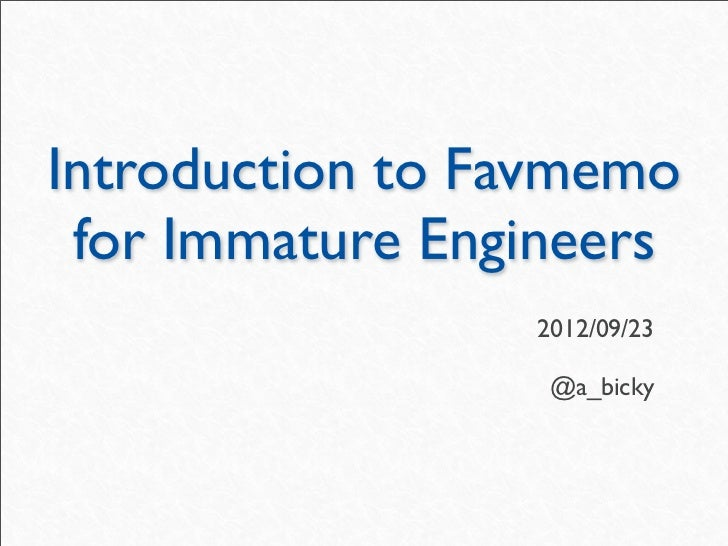 Introduction to Favmemo for Immature Engineers                 2012/09/23                  @a_bicky