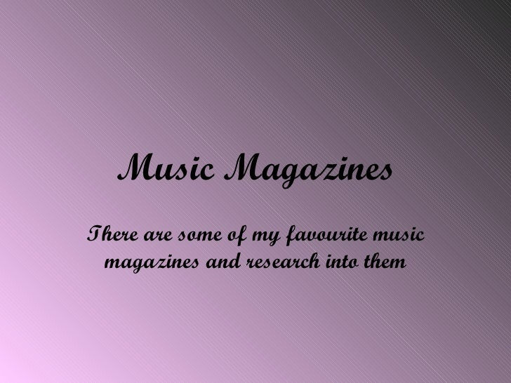 Music Magazines There are some of my favourite music magazines and research into them