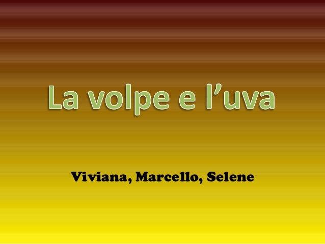 Viviana, Marcello, Selene