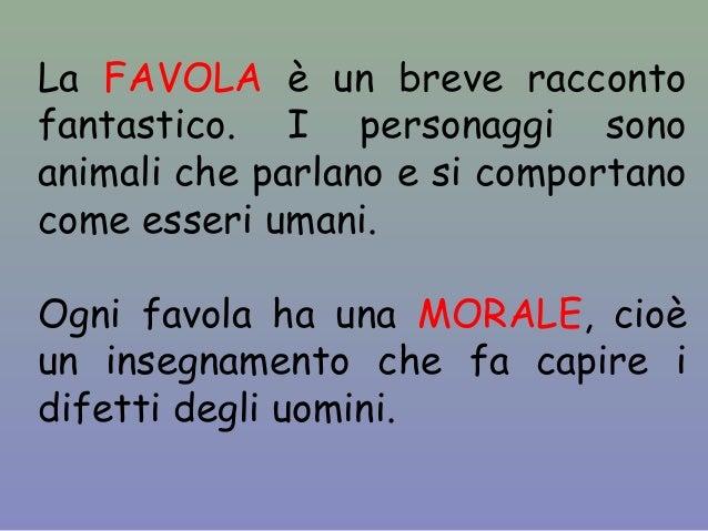 La FAVOLA è un breve raccontofantastico. I personaggi sonoanimali che parlano e si comportanocome esseri umani.Ogni favola...