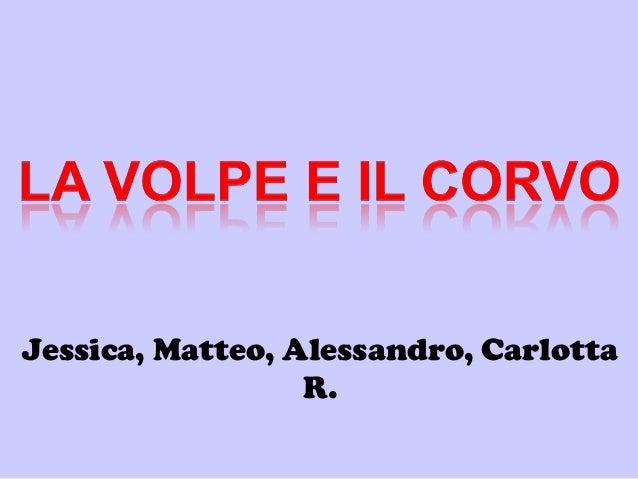 Jessica, Matteo, Alessandro, CarlottaR.