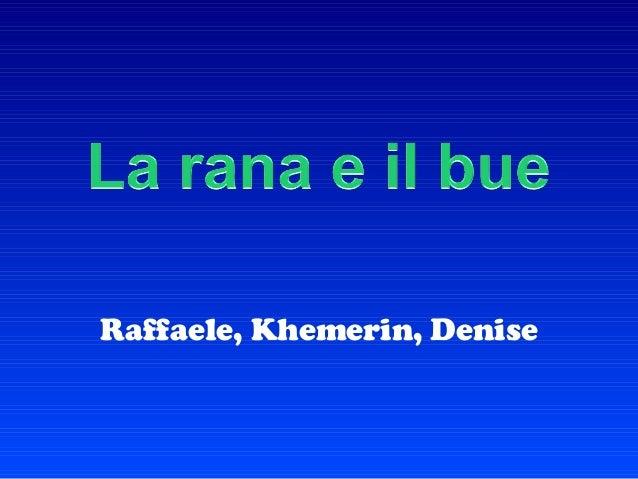Raffaele, Khemerin, Denise