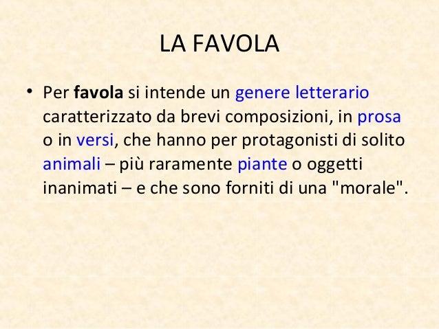 LA FAVOLA• Per favola si intende un genere letterariocaratterizzato da brevi composizioni, in prosao in versi, che hanno p...