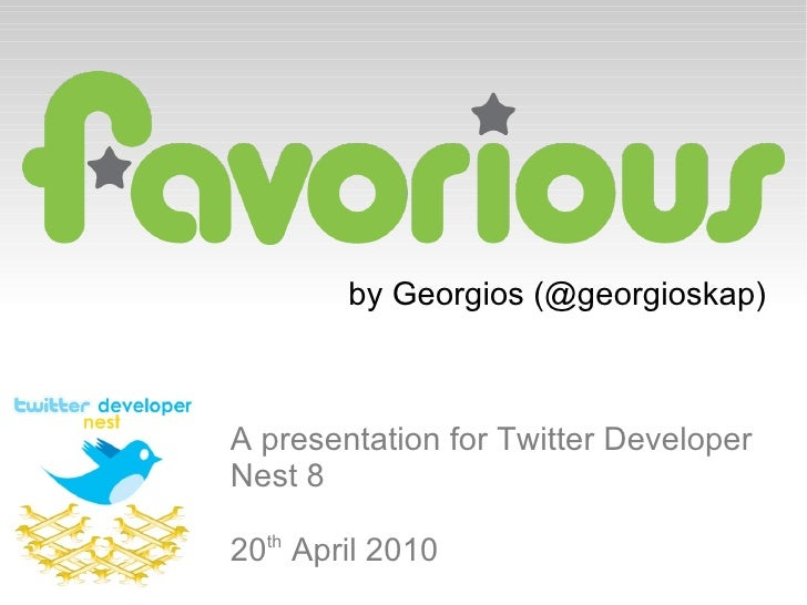 by Georgios (@georgioskap) A presentation for Twitter Developer Nest 8 20 th  April 2010