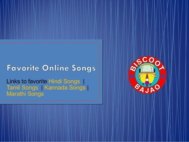 Links to favorite Hindi Songs | Tamil Songs | Kannada Songs | Marathi Songs
