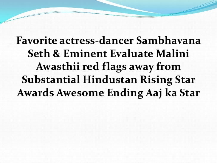 Favorite actress-dancer Sambhavana  Seth & Eminent Evaluate Malini   Awasthii red flags away from Substantial Hindustan Ri...
