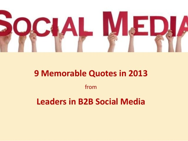 9 Memorable Quotes in 2013 from  Leaders in B2B Social Media